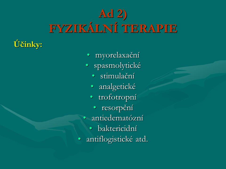 Ad 2) FYZIKÁLNÍ TERAPIE Účinky: myorelaxační spasmolytické stimulační