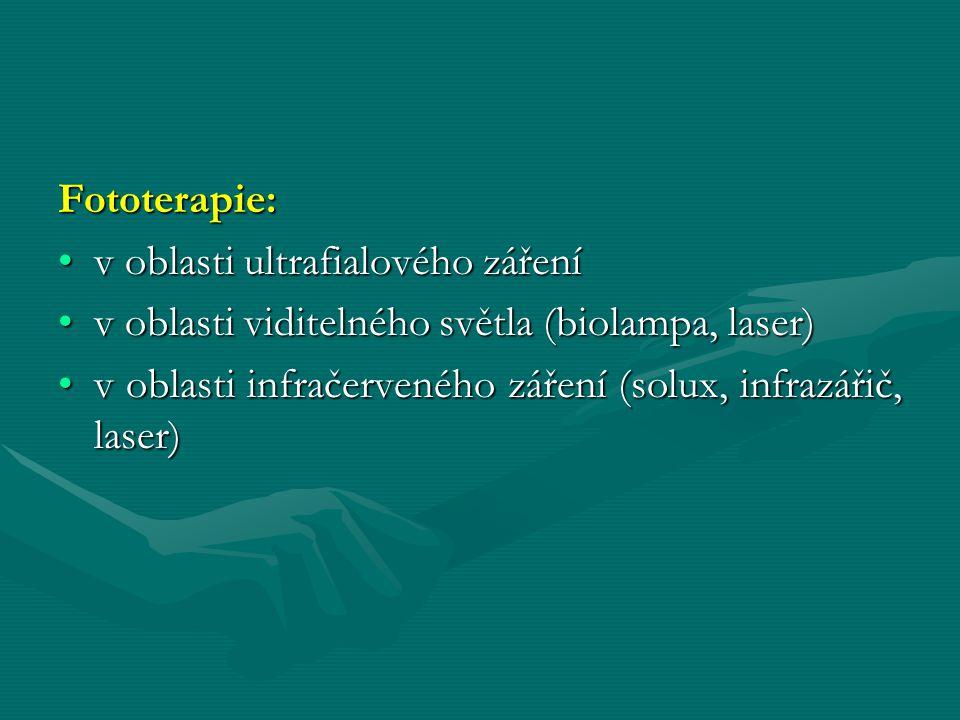 Fototerapie: v oblasti ultrafialového záření. v oblasti viditelného světla (biolampa, laser)
