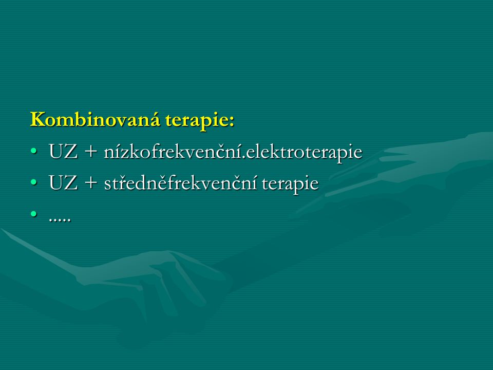 Kombinovaná terapie: UZ + nízkofrekvenční.elektroterapie UZ + středněfrekvenční terapie .....
