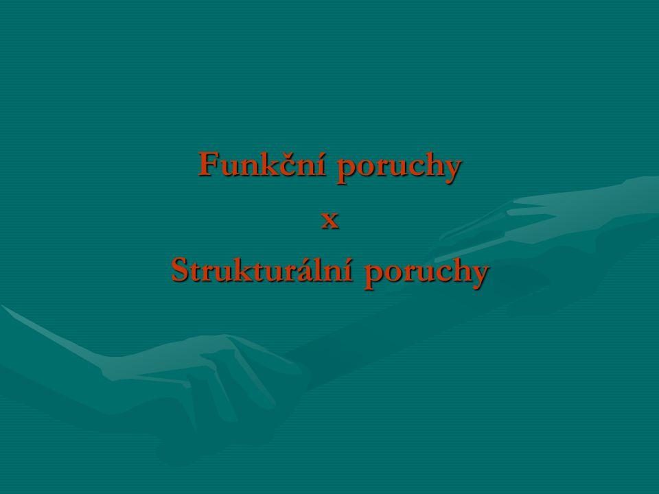 Funkční poruchy x Strukturální poruchy