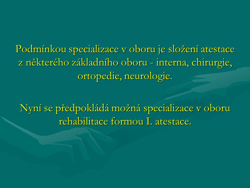 Podmínkou specializace v oboru je složení atestace z některého základního oboru - interna, chirurgie, ortopedie, neurologie.
