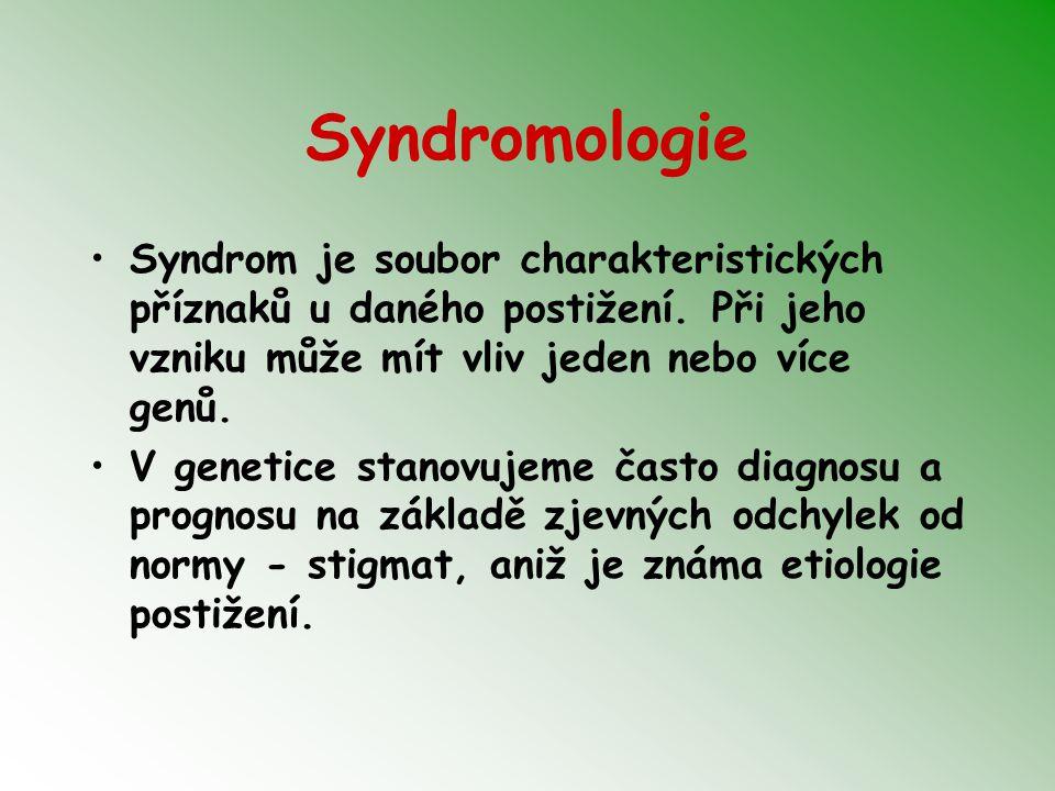 Syndromologie Syndrom je soubor charakteristických příznaků u daného postižení. Při jeho vzniku může mít vliv jeden nebo více genů.