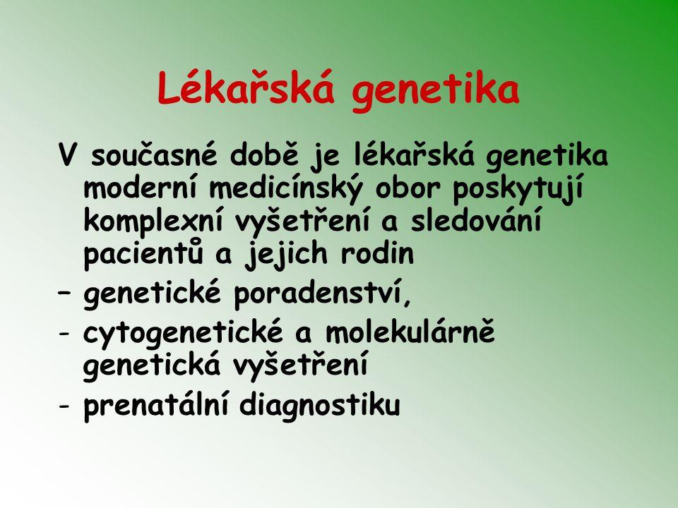 Lékařská genetika V současné době je lékařská genetika moderní medicínský obor poskytují komplexní vyšetření a sledování pacientů a jejich rodin.