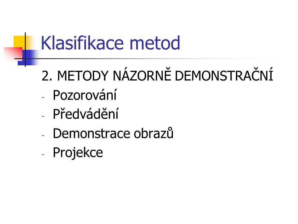 Klasifikace metod 2. METODY NÁZORNĚ DEMONSTRAČNÍ Pozorování Předvádění