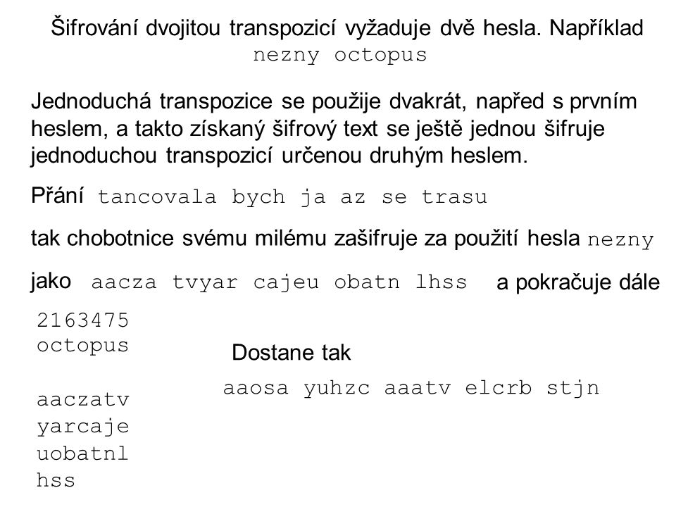 Šifrování dvojitou transpozicí vyžaduje dvě hesla. Například
