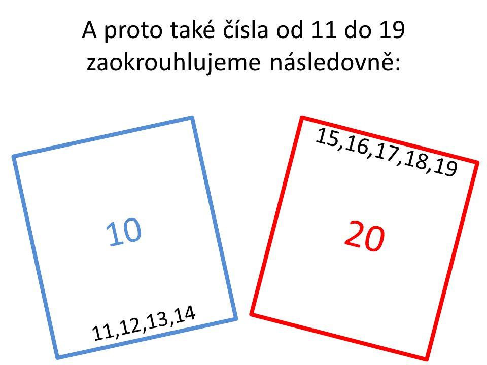 A proto také čísla od 11 do 19 zaokrouhlujeme následovně: