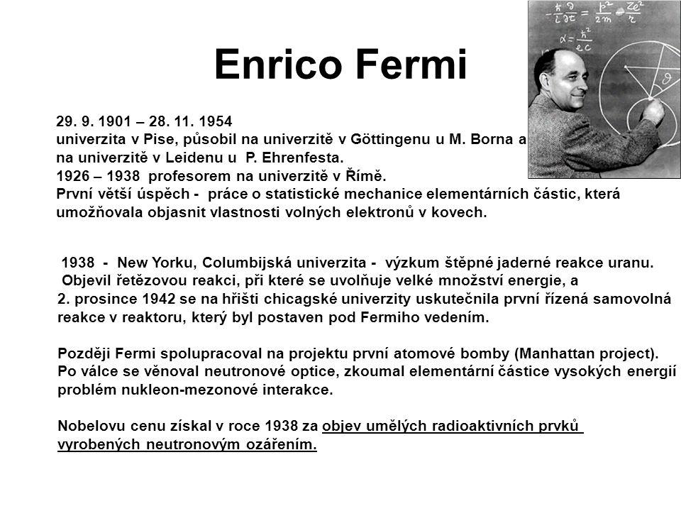 Enrico Fermi 29. 9. 1901 – 28. 11. 1954. univerzita v Pise, působil na univerzitě v Göttingenu u M. Borna a.