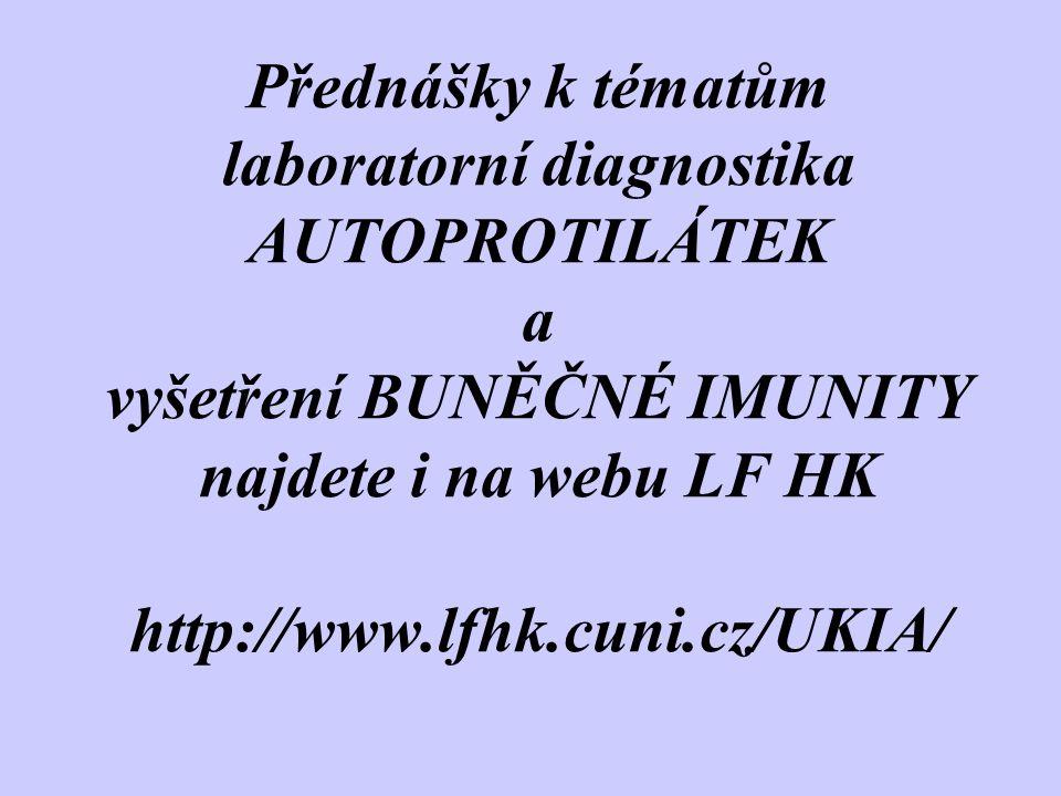 Přednášky k tématům laboratorní diagnostika AUTOPROTILÁTEK a vyšetření BUNĚČNÉ IMUNITY najdete i na webu LF HK http://www.lfhk.cuni.cz/UKIA/