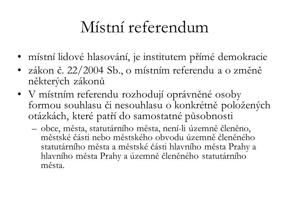 Místní referendum místní lidové hlasování, je institutem přímé demokracie. zákon č. 22/2004 Sb., o místním referendu a o změně některých zákonů.