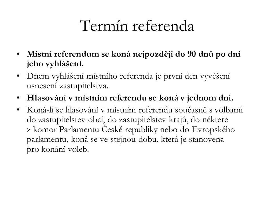 Termín referenda Místní referendum se koná nejpozději do 90 dnů po dni jeho vyhlášení.