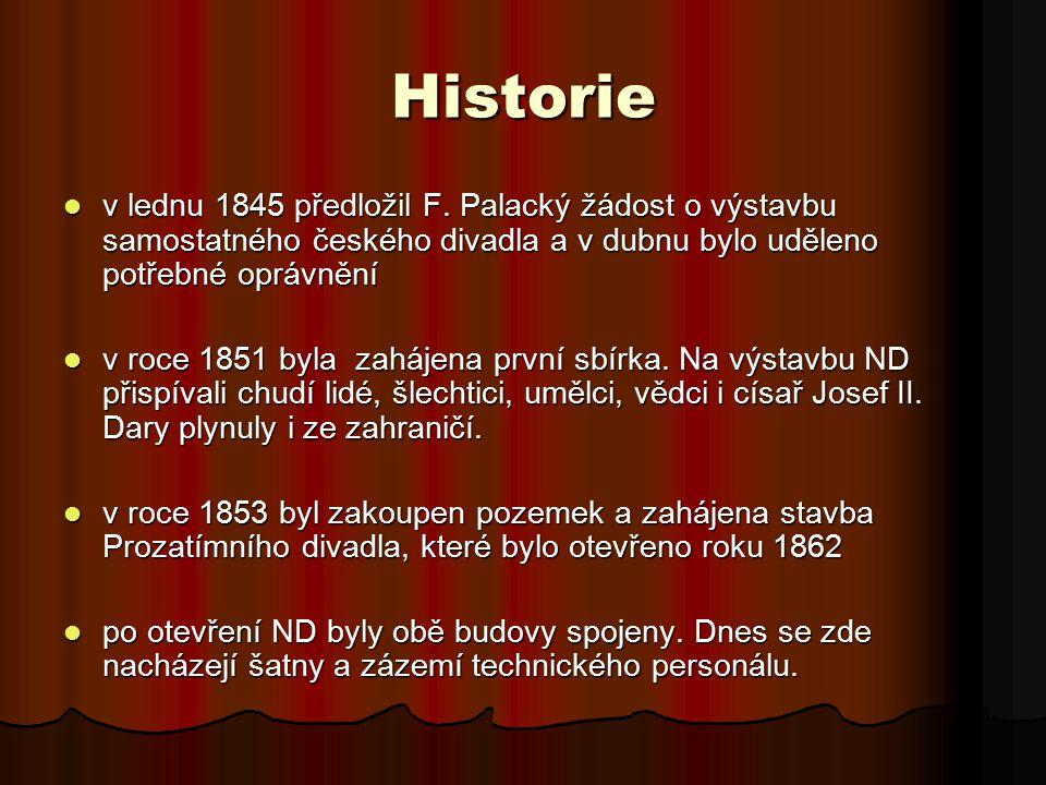 Historie v lednu 1845 předložil F. Palacký žádost o výstavbu samostatného českého divadla a v dubnu bylo uděleno potřebné oprávnění.