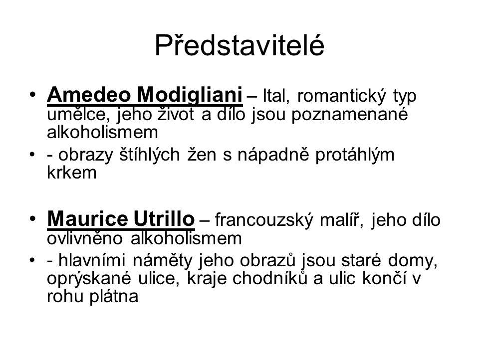 Představitelé Amedeo Modigliani – Ital, romantický typ umělce, jeho život a dílo jsou poznamenané alkoholismem.