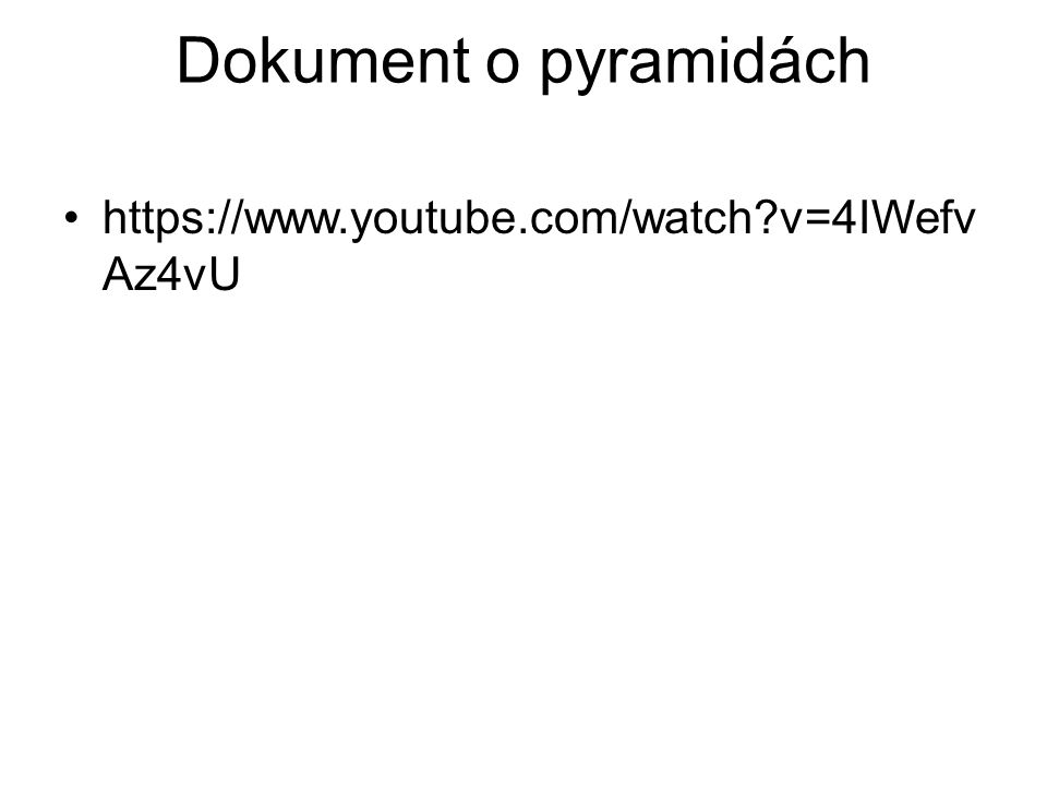 Dokument o pyramidách https://www.youtube.com/watch v=4IWefvAz4vU