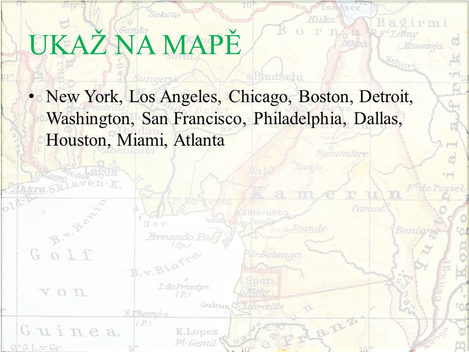 UKAŽ NA MAPĚ New York, Los Angeles, Chicago, Boston, Detroit, Washington, San Francisco, Philadelphia, Dallas, Houston, Miami, Atlanta.