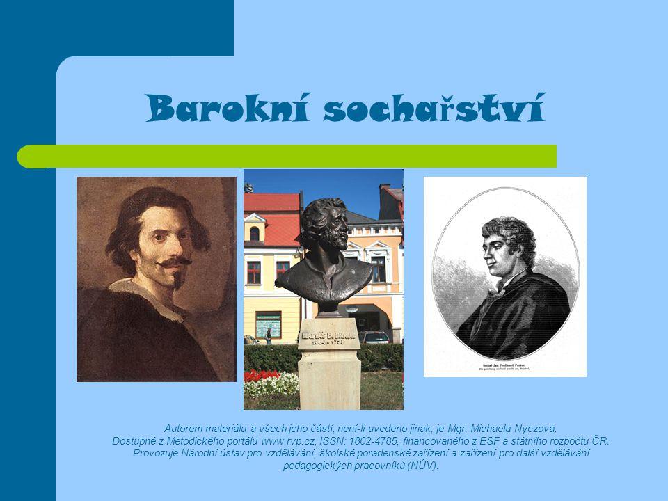 Barokní sochařství Autorem materiálu a všech jeho částí, není-li uvedeno jinak, je Mgr. Michaela Nyczova.