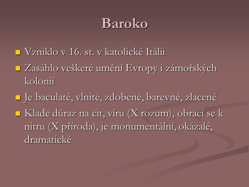 Baroko Vzniklo v 16. st. v katolické Itálii