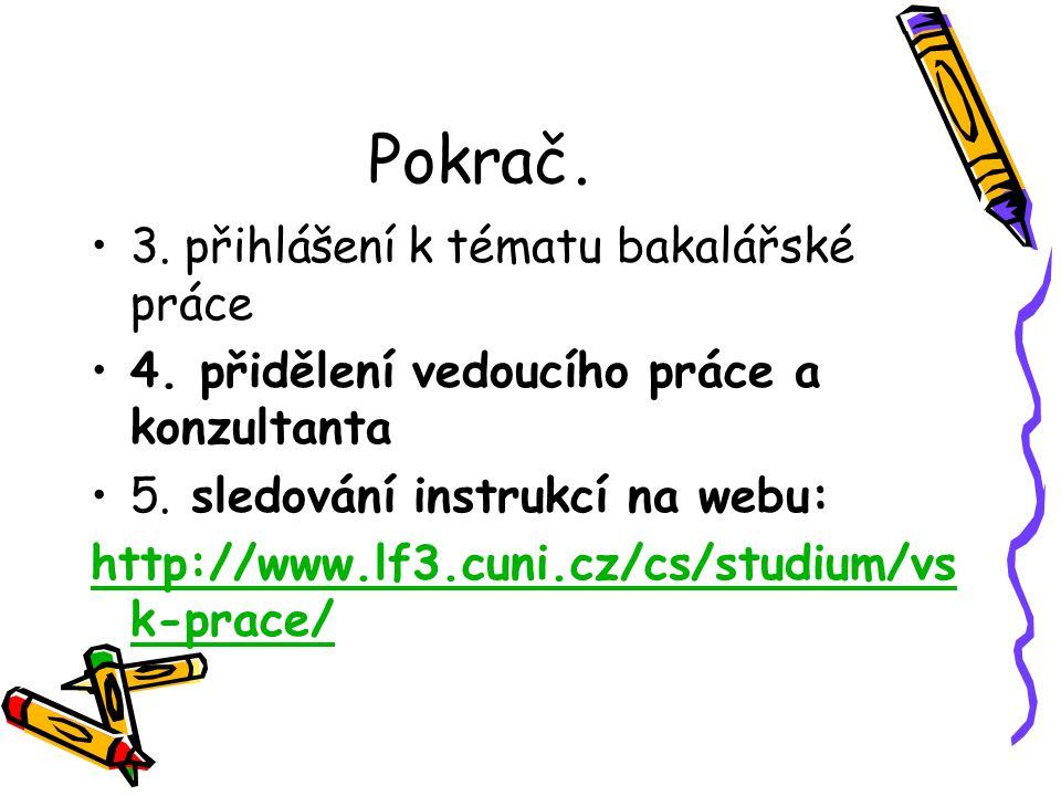 Pokrač. 3. přihlášení k tématu bakalářské práce