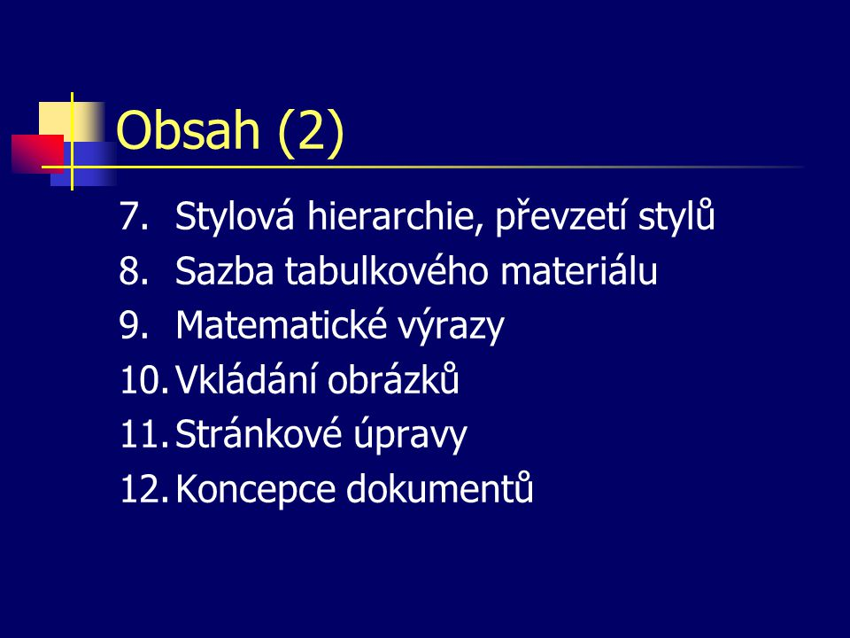 Obsah (2) Stylová hierarchie, převzetí stylů