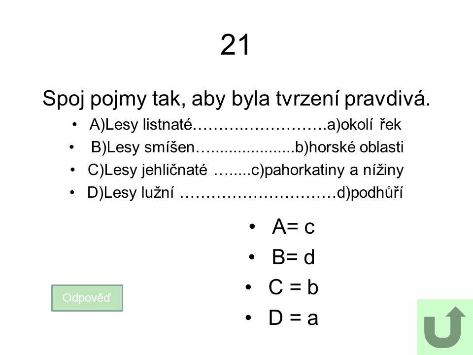 21 Spoj pojmy tak, aby byla tvrzení pravdivá. A= c B= d C = b D = a