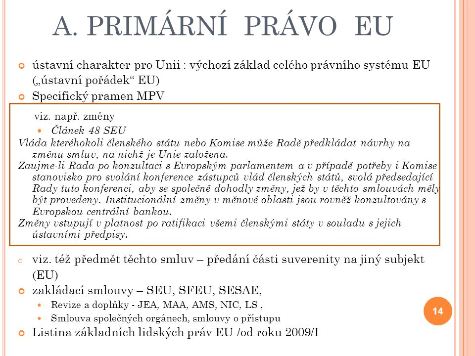 """A. PRIMÁRNÍ PRÁVO EU ústavní charakter pro Unii : výchozí základ celého právního systému EU (""""ústavní pořádek EU)"""