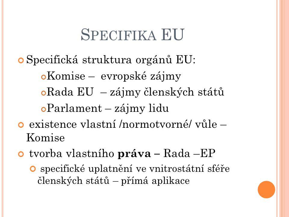 Specifika EU Specifická struktura orgánů EU: Komise – evropské zájmy