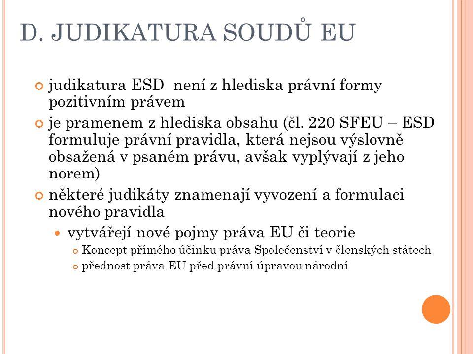 D. JUDIKATURA SOUDŮ EU judikatura ESD není z hlediska právní formy pozitivním právem.
