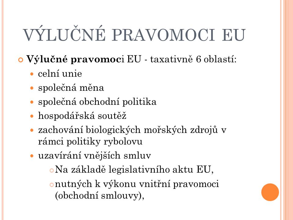 VÝLUČNÉ PRAVOMOCI EU Výlučné pravomoci EU - taxativně 6 oblastí: