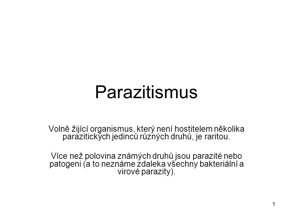 Parazitismus Volně žijící organismus, který není hostitelem několika parazitických jedinců různých druhů, je raritou.