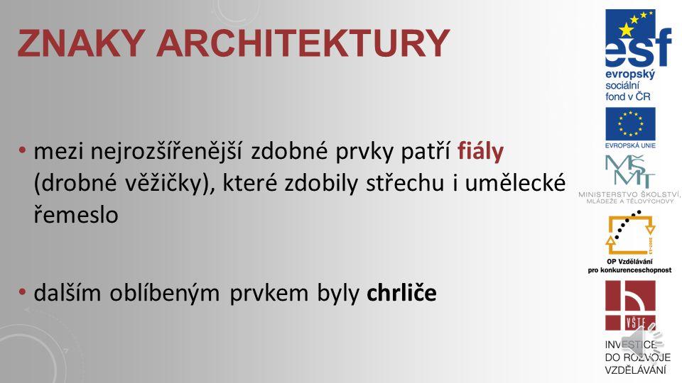 znaky architektury mezi nejrozšířenější zdobné prvky patří fiály (drobné věžičky), které zdobily střechu i umělecké řemeslo.