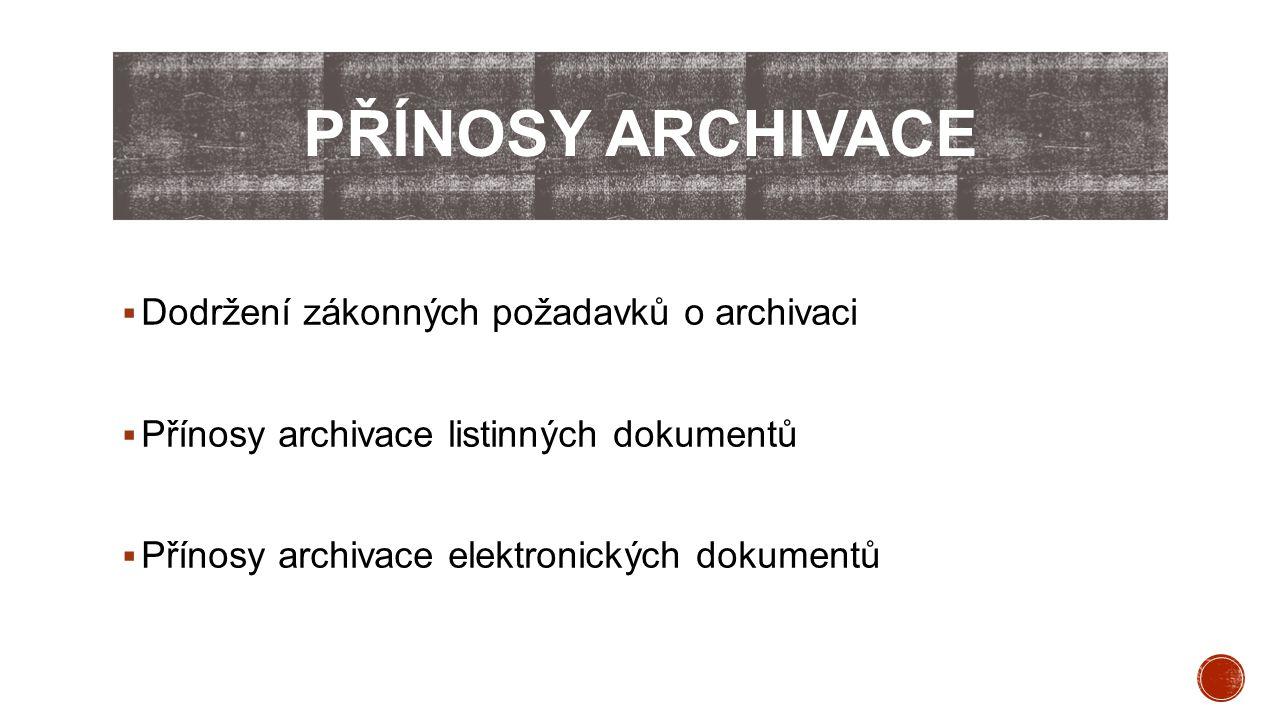 Přínosy archivace Dodržení zákonných požadavků o archivaci
