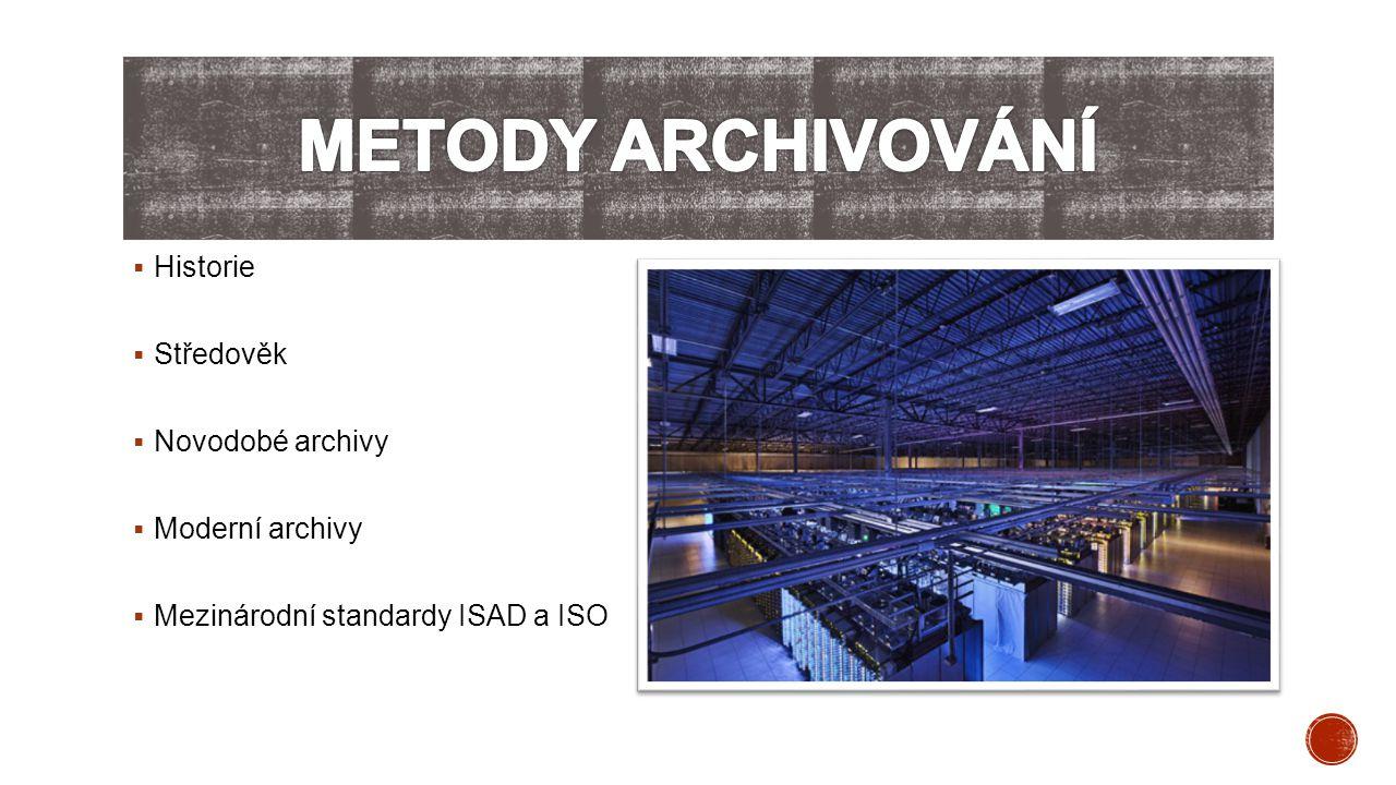 Metody archivování Historie Středověk Novodobé archivy Moderní archivy
