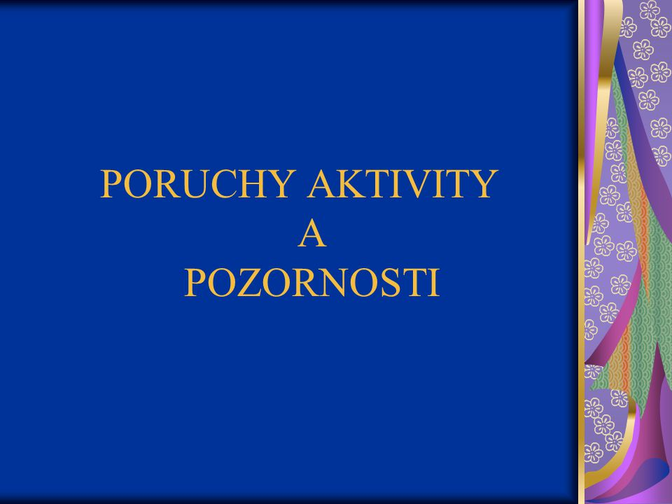 PORUCHY AKTIVITY A POZORNOSTI