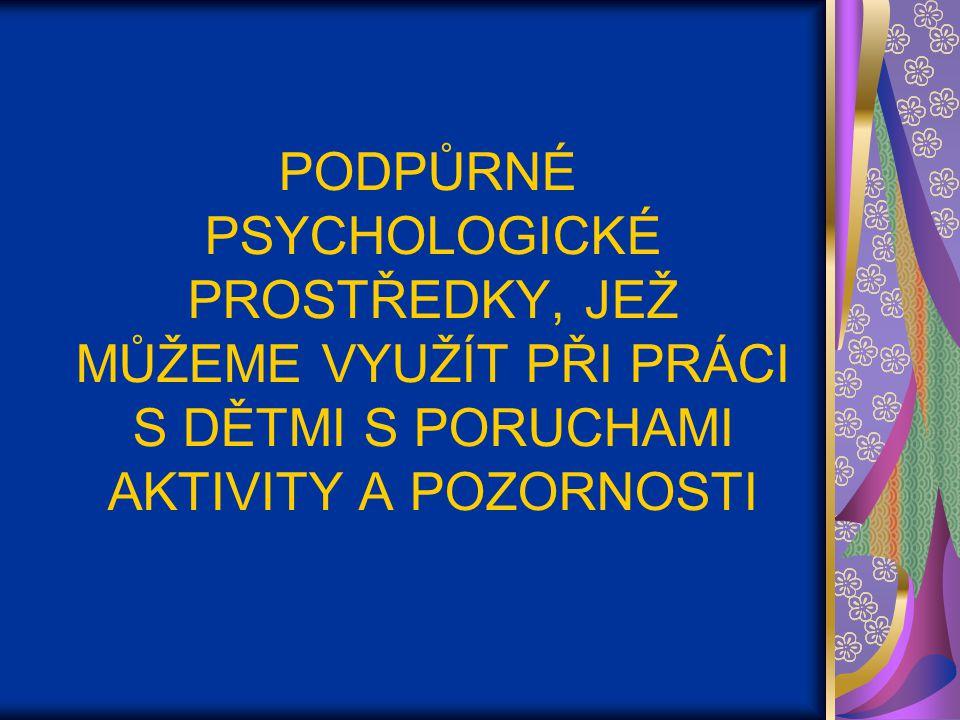 PODPŮRNÉ PSYCHOLOGICKÉ PROSTŘEDKY, JEŽ MŮŽEME VYUŽÍT PŘI PRÁCI S DĚTMI S PORUCHAMI AKTIVITY A POZORNOSTI