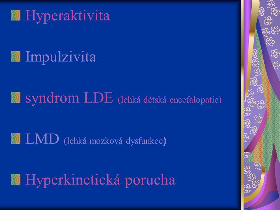 Hyperaktivita Impulzivita. syndrom LDE (lehká dětská encefalopatie) LMD (lehká mozková dysfunkce)