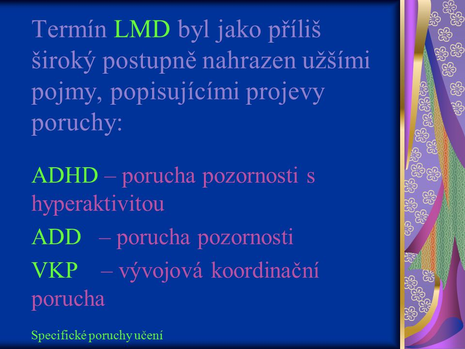 Termín LMD byl jako příliš široký postupně nahrazen užšími pojmy, popisujícími projevy poruchy: