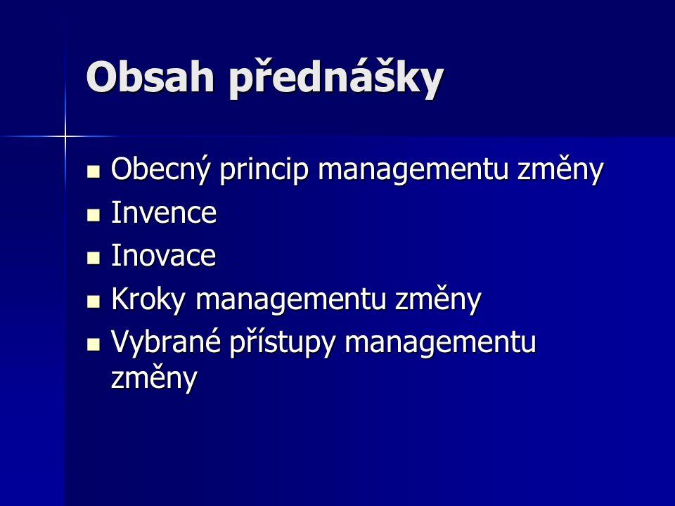 Obsah přednášky Obecný princip managementu změny Invence Inovace