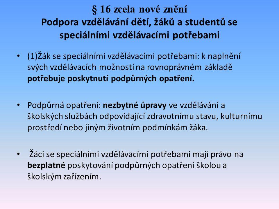 § 16 zcela nové znění Podpora vzdělávání dětí, žáků a studentů se speciálními vzdělávacími potřebami