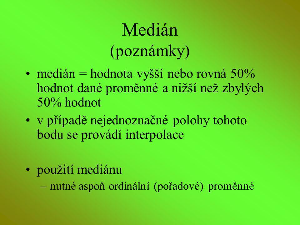 Medián (poznámky) medián = hodnota vyšší nebo rovná 50% hodnot dané proměnné a nižší než zbylých 50% hodnot.