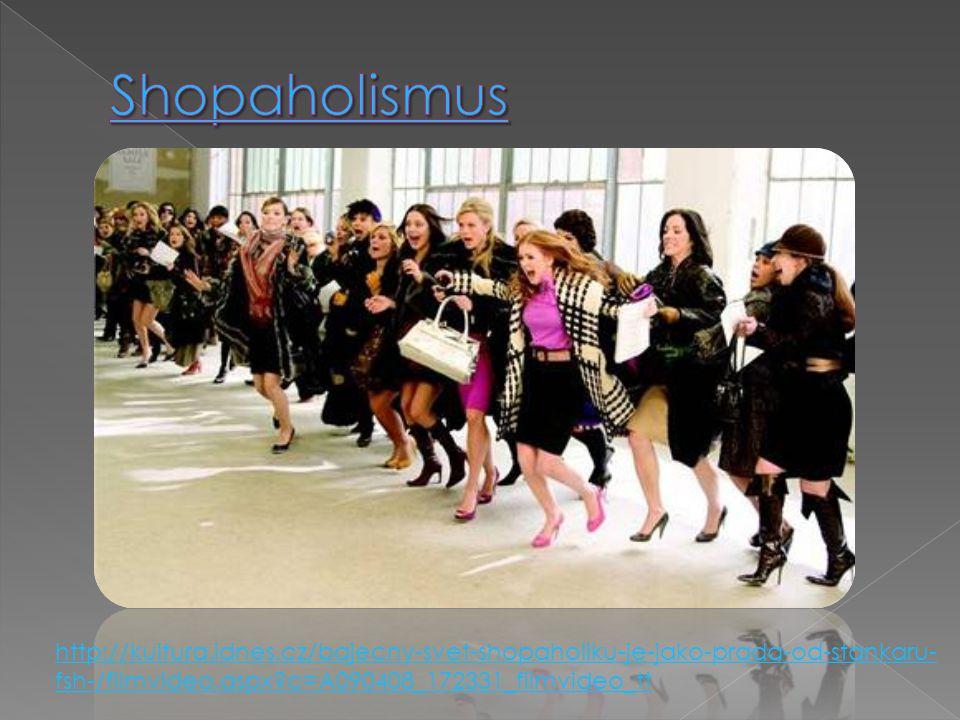 Shopaholismus http://kultura.idnes.cz/bajecny-svet-shopaholiku-je-jako-prada-od-stankaru-fsh-/filmvideo.aspx c=A090408_172331_filmvideo_tt.