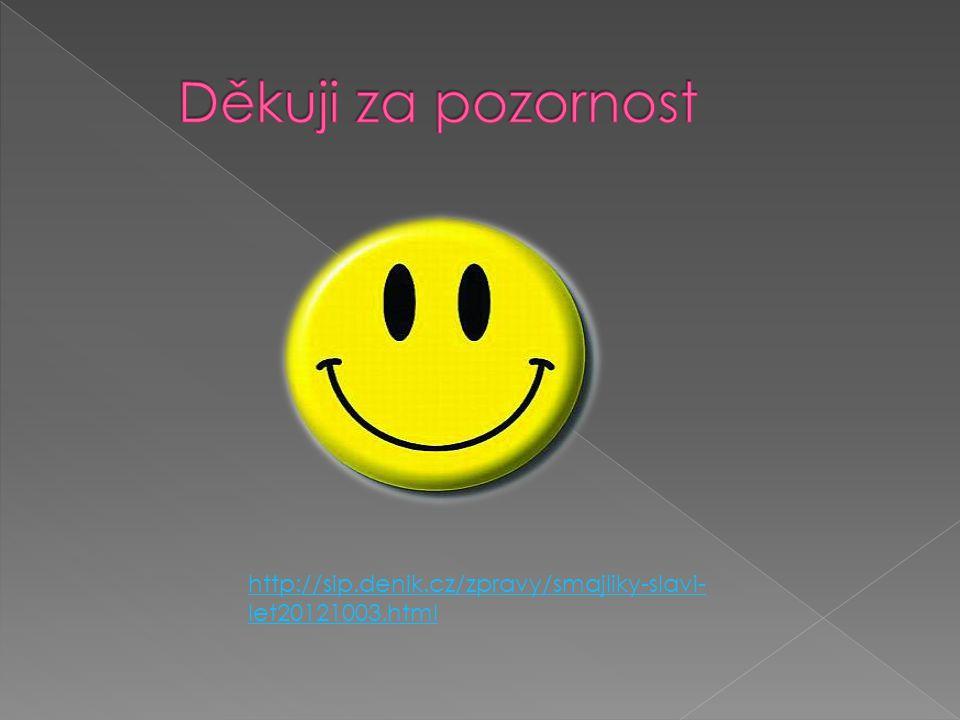 Děkuji za pozornost http://sip.denik.cz/zpravy/smajliky-slavi-let20121003.html