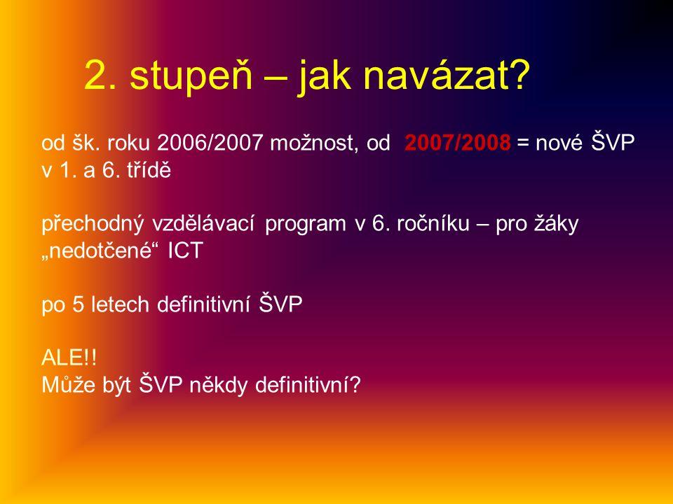 2. stupeň – jak navázat od šk. roku 2006/2007 možnost, od 2007/2008 = nové ŠVP v 1. a 6. třídě.