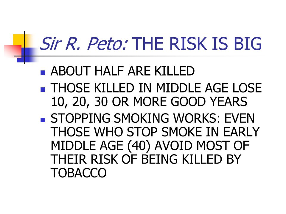Sir R. Peto: THE RISK IS BIG