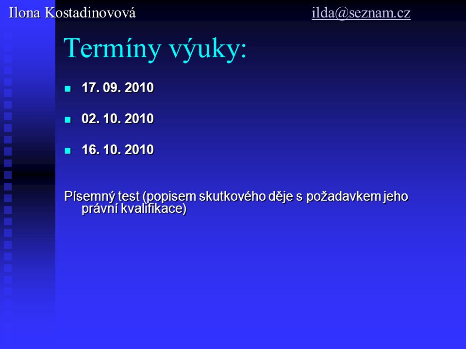 Termíny výuky: Ilona Kostadinovová ilda@seznam.cz 17. 09. 2010