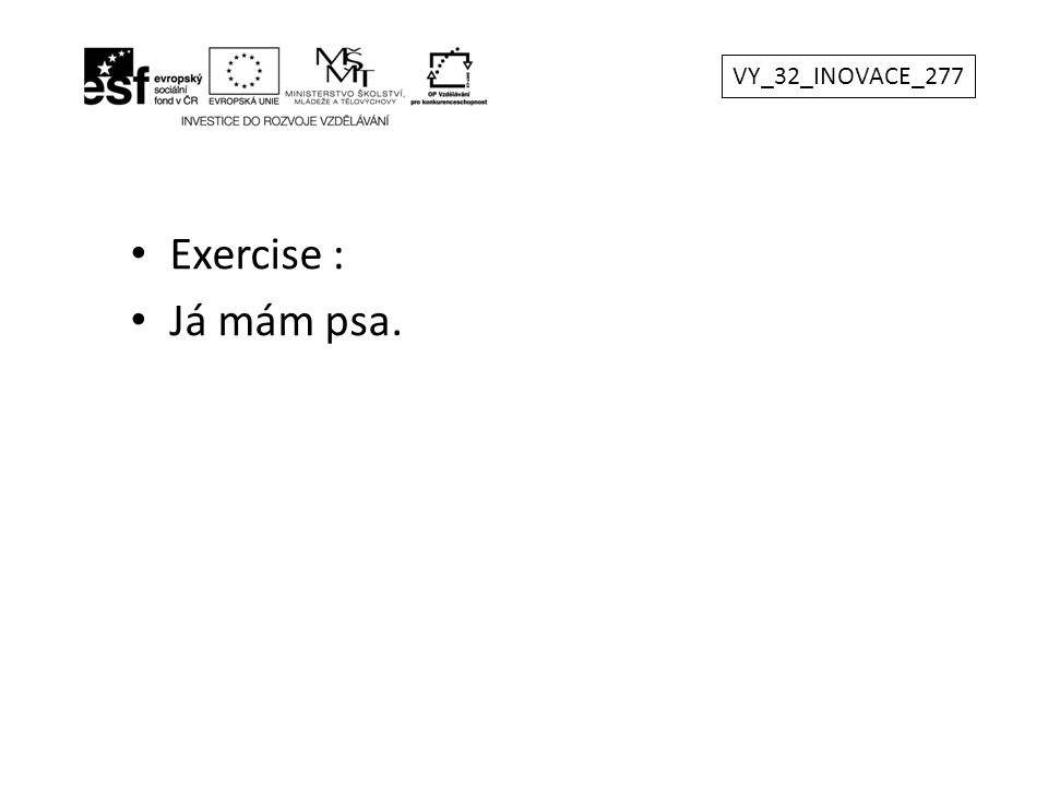 VY_32_INOVACE_277 Exercise : Já mám psa.