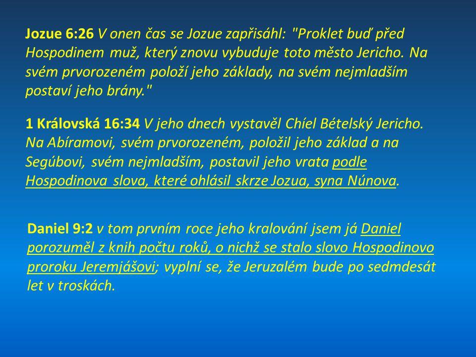 Jozue 6:26 V onen čas se Jozue zapřisáhl: Proklet buď před Hospodinem muž, který znovu vybuduje toto město Jericho. Na svém prvorozeném položí jeho základy, na svém nejmladším postaví jeho brány.