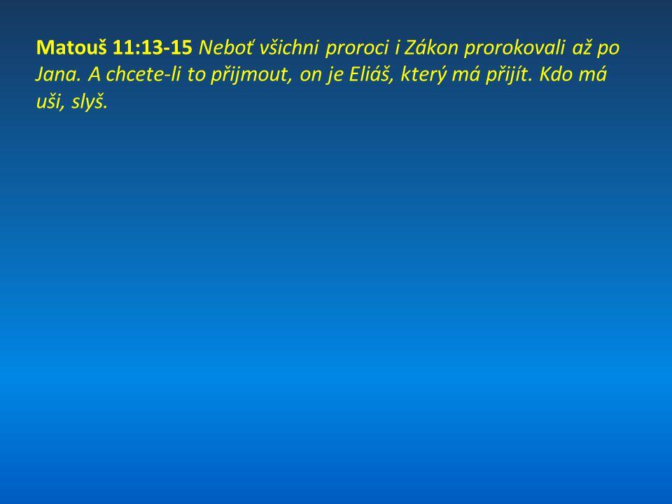 Matouš 11:13-15 Neboť všichni proroci i Zákon prorokovali až po Jana