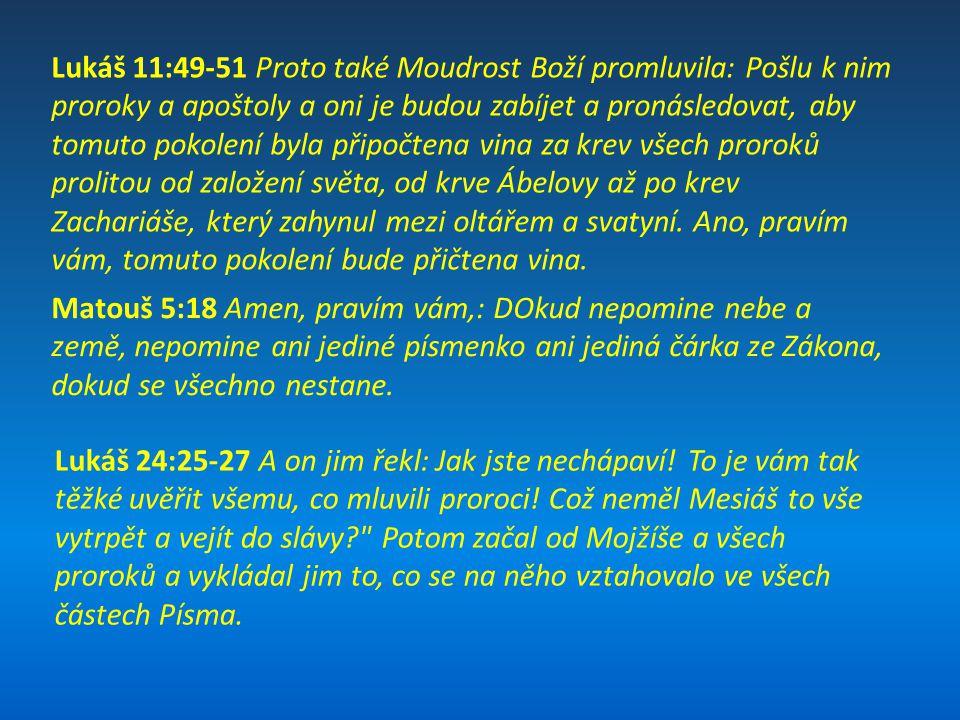 Lukáš 11:49-51 Proto také Moudrost Boží promluvila: Pošlu k nim proroky a apoštoly a oni je budou zabíjet a pronásledovat, aby tomuto pokolení byla připočtena vina za krev všech proroků prolitou od založení světa, od krve Ábelovy až po krev Zachariáše, který zahynul mezi oltářem a svatyní. Ano, pravím vám, tomuto pokolení bude přičtena vina.