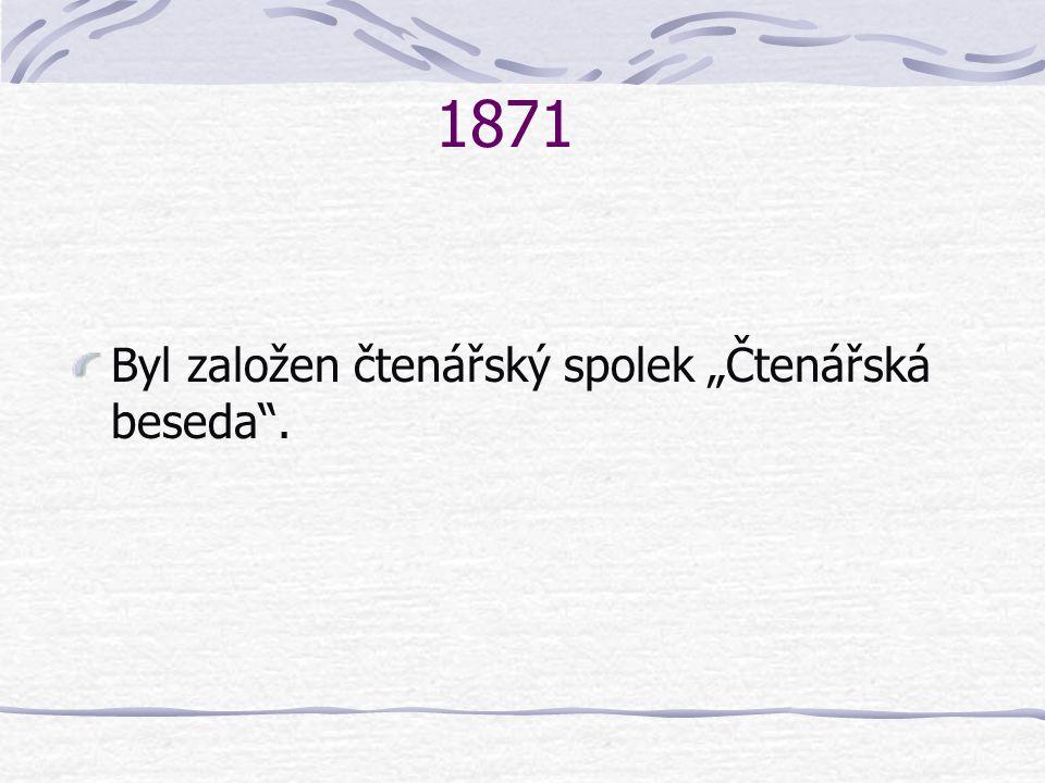 """1871 Byl založen čtenářský spolek """"Čtenářská beseda ."""