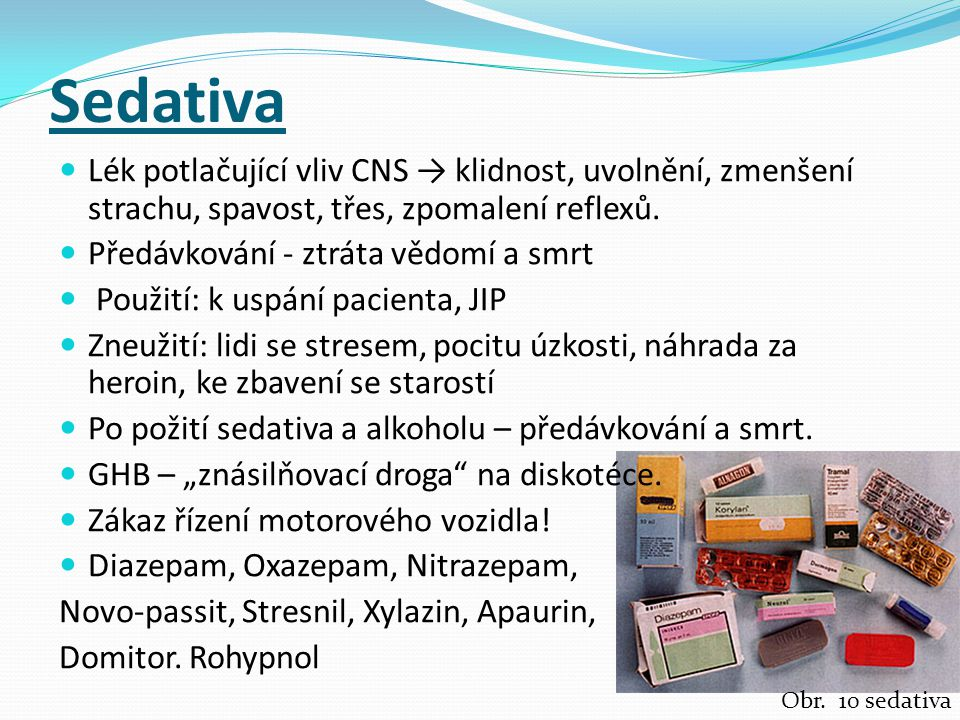 Sedativa Lék potlačující vliv CNS → klidnost, uvolnění, zmenšení strachu, spavost, třes, zpomalení reflexů.