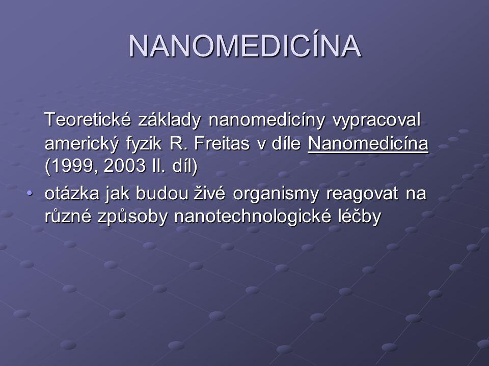 NANOMEDICÍNA Teoretické základy nanomedicíny vypracoval americký fyzik R. Freitas v díle Nanomedicína (1999, 2003 II. díl)